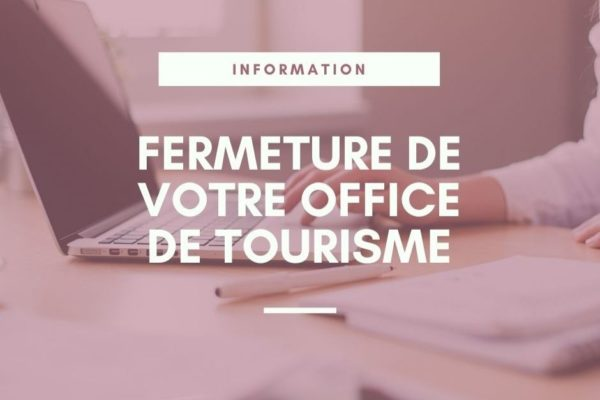 Fermeture de votre Office de tourisme